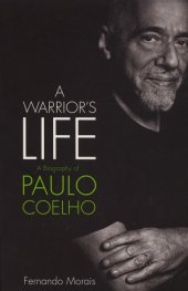 A Warriors Life: A Biography of Paulo Coelho