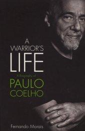 A Warriors Life: A Biography of Paulo Coelho
