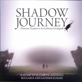 Shadow Journey. A guide to Elizabeth Kostova's Bulgaria and Eastern Europe