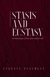 Stasis and Ecstasy. Archaeologies of the early modern self