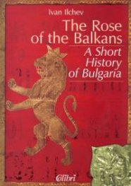 The Rose of the Balkans. A Short Hystory of Bulgaria