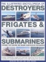 The illustrated encyclopedia of destroyers frigates & submarines